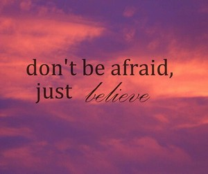 believe, afraid, and quote image