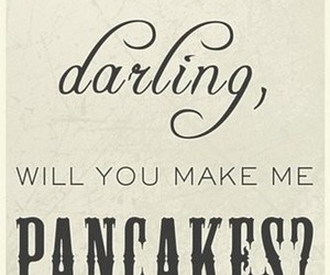 pancakes, darling, and quote image