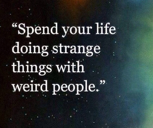 life, quotes, and weird image