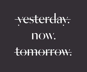 live, tomorrow, and yesterday image