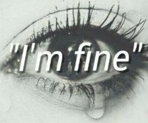 eye, i'm fine, and crying image