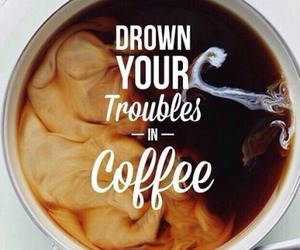 coffee, trouble, and quotes image