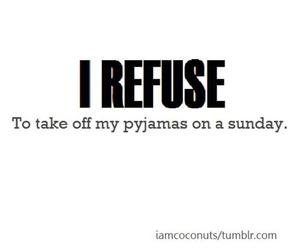 pyjamas, quote, and Sunday image