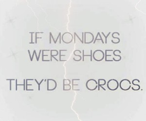 crocs, monday, and quote image