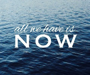 now, quotes, and sea image