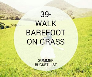 barefoot, green, and bucket list image