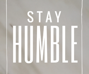 quotes, humble, and stay image