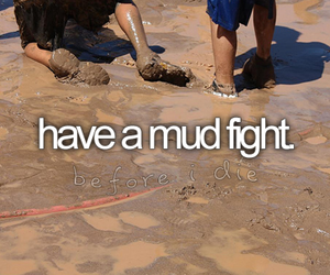 before i die, fight, and mud fight image