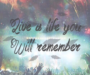 live, life, and remember image