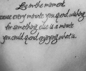 tattoo, quote, and live in the moment image