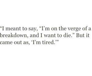 quotes, tired, and die image