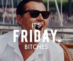 friday, bitch, and leonardo dicaprio image