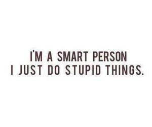 smart, stupid, and things image