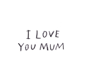 love, mum, and quotes image