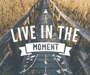 live, moment, and quotes image
