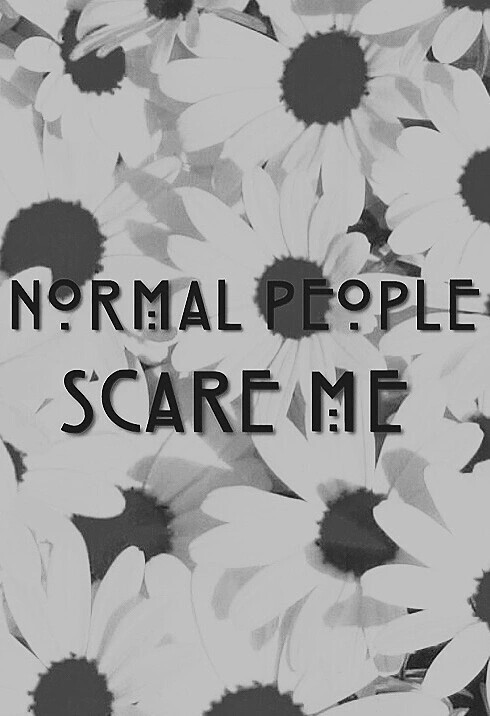 Normal People Scare Me Uploaded By Free On We Heart It