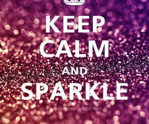sparkle, keep calm, and glitter image