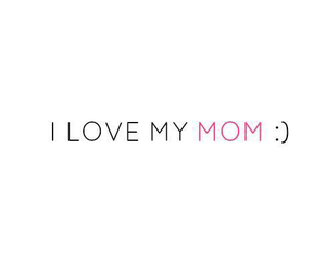 i love my mom, happy mothers day, and love image