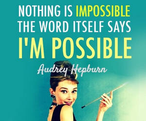 quote, audrey hepburn, and impossible image
