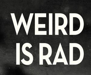 weird, rad, and quote image