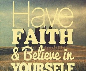 faith, believe, and quotes image