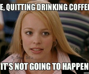 coffee, funny, and mean girls image