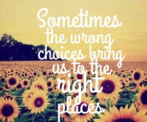 quote, wrong choices, and right places image