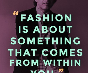 fashion, stay true to yourself, and designers we like image