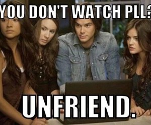 pll, pretty little liars, and unfriend image