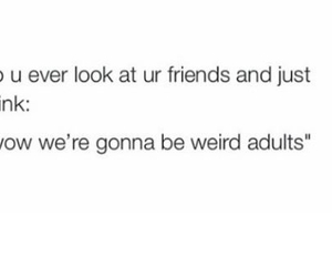 friends, weird, and adults image