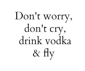 vodka, fly, and cry image