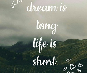 Dream, heart it, and life is short image