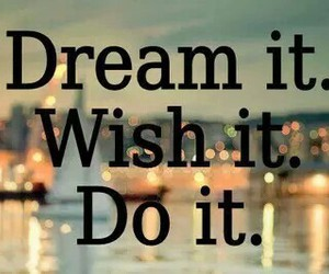 Dream, wish, and quotes image