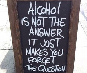 alcohol, answer, and forget image