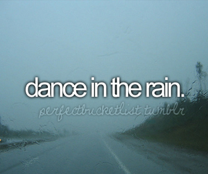 dance, rain, and bucketlist image