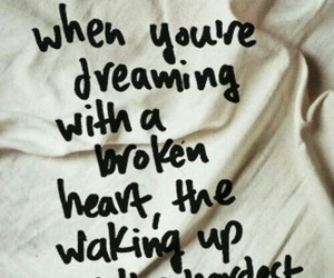 Dream, quotes, and broken heart image
