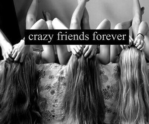 friends, crazy, and forever image