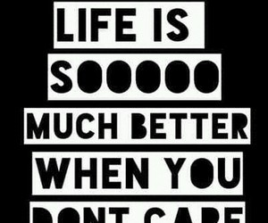 life, better, and don't care image