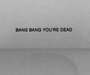 dead, bang, and quotes image