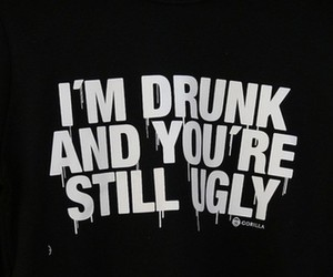 drunk, ugly, and text image