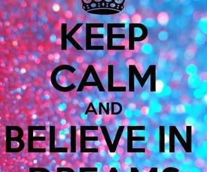 Dream, keep calm, and believe image