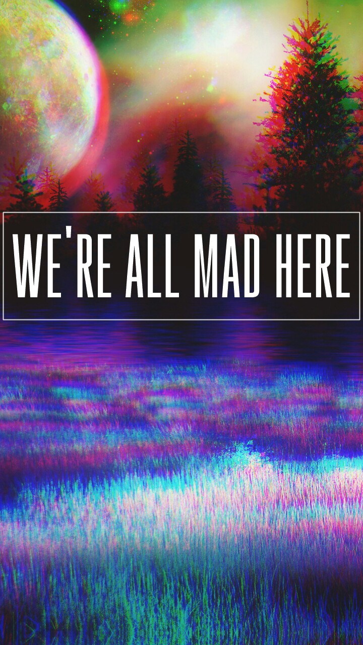 We Re All Mad Here Uploaded By Aleesia On We Heart It