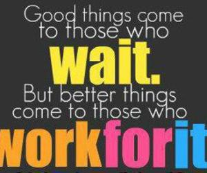 quote, wait, and work image