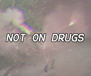 not on drugs