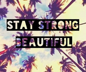 beautiful and stay strong image