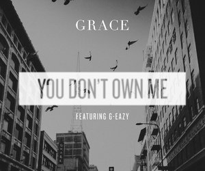 grace, g-eazy, and you don't own me image