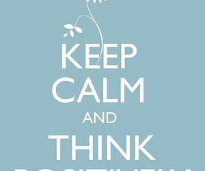 keep calm, positive, and quote image