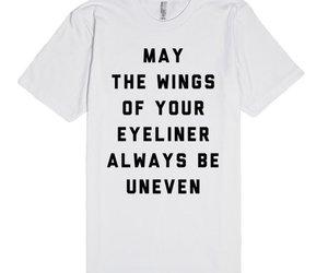eyeliner, funny, and funny tshirt image