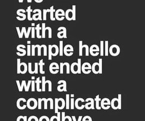 complicated, goodbye, and hello image