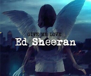 ed sheeran, give me love, and angel image